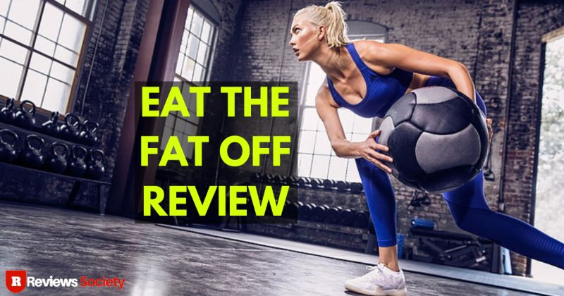 Overview of Eat the Fat Off Reviews