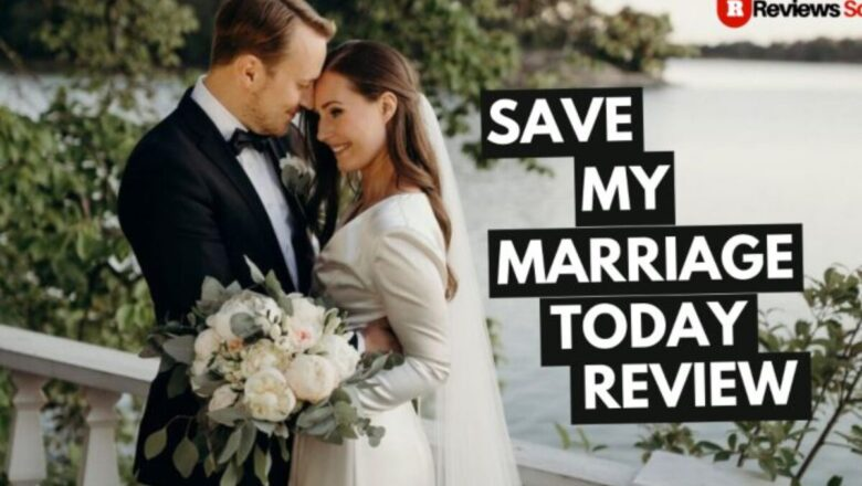 Save My Marriage Today Review 2021 – Does It Really Work?